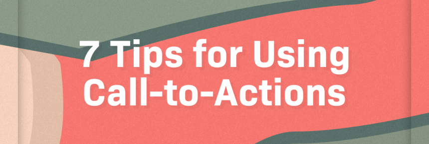 7 Tips for Using Call-to-Actions [infographic]