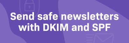 How DKIM and SPF Improve the Delivery Rate of Your Newsletter