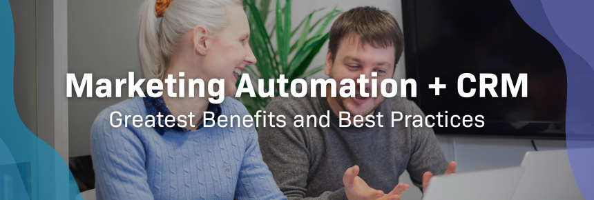 Marketing Automation & CRM – the Greatest Benefits and Best Practices