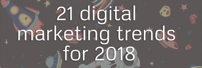 21 Digital Marketing Trends for 2018 [+Infographic]