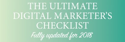 The Ultimate Digital Marketing Checklist + PDF Template (Fully Updated for 2018)